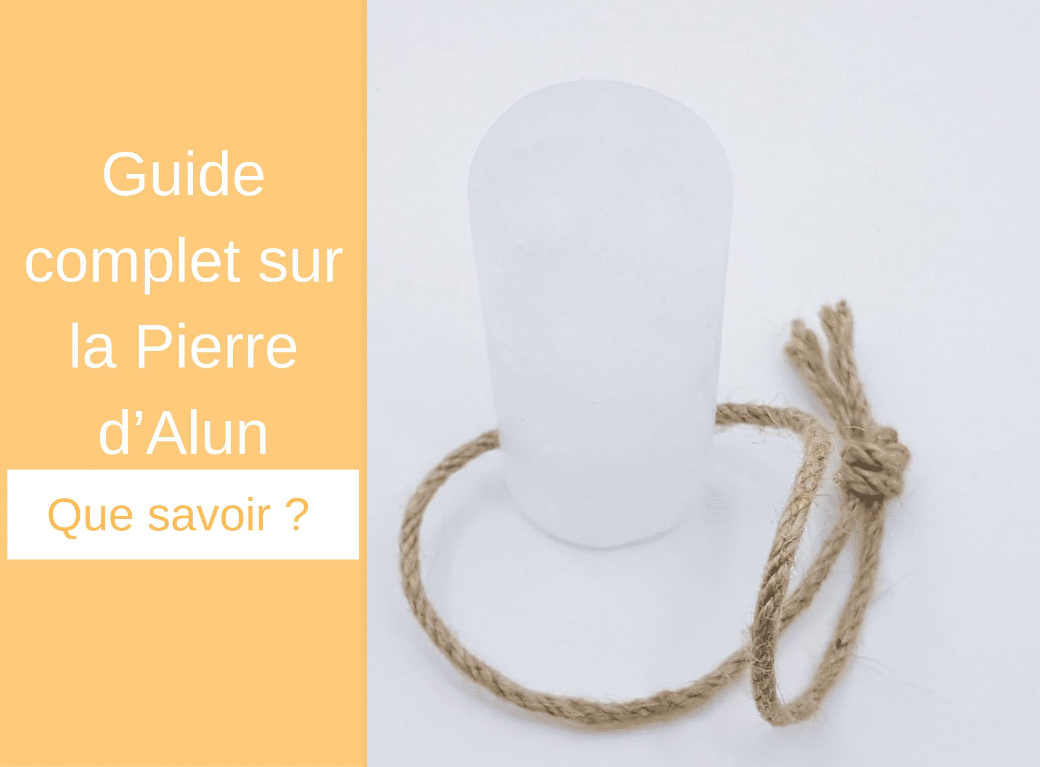Guide complet sur la Pierre d'Alun - Que savoir ?