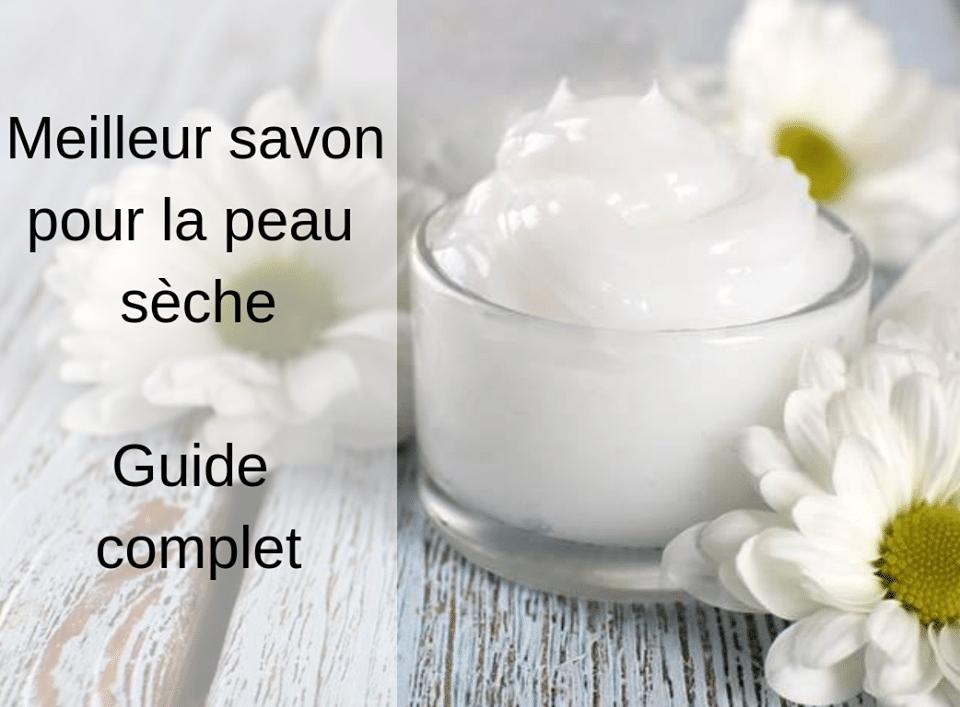 Meilleur savon pour la peau sèche – guide complet