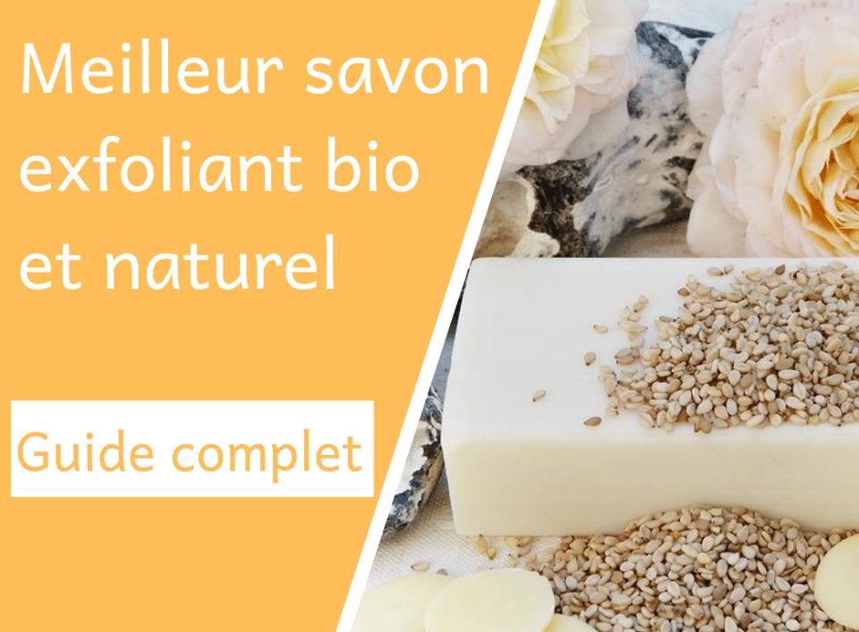 Meilleur savon exfoliant bio et naturel – guide complet