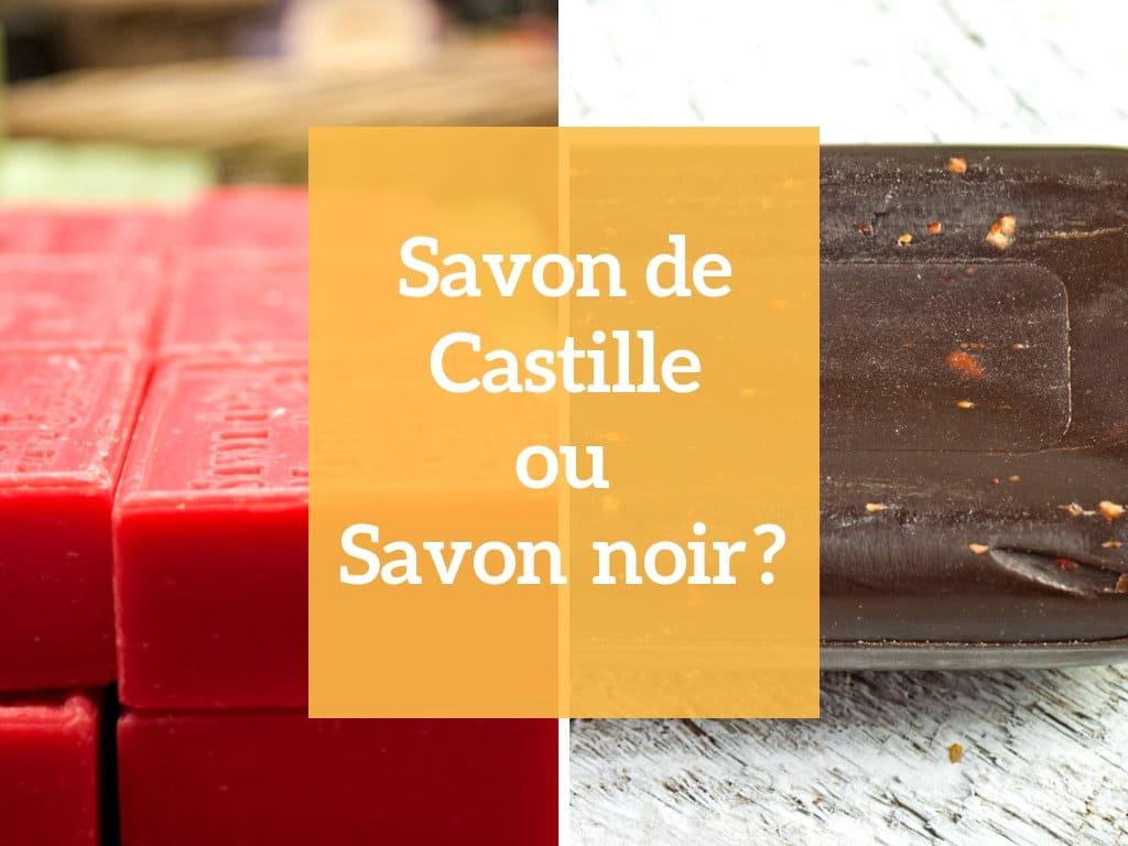 Savon de Castille ou savon noir ? Le comparatif