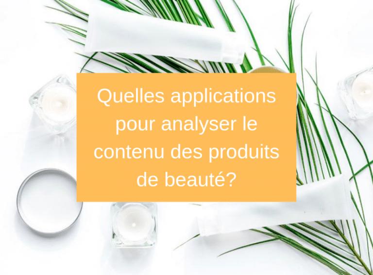 Quelles applications pour analyser le contenu des produits de beauté ? - Corps - Natura bon