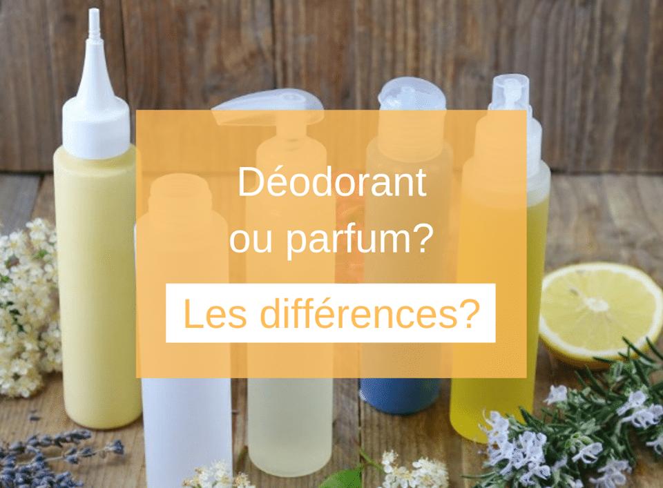 Déodorant ou parfum? Les différences?