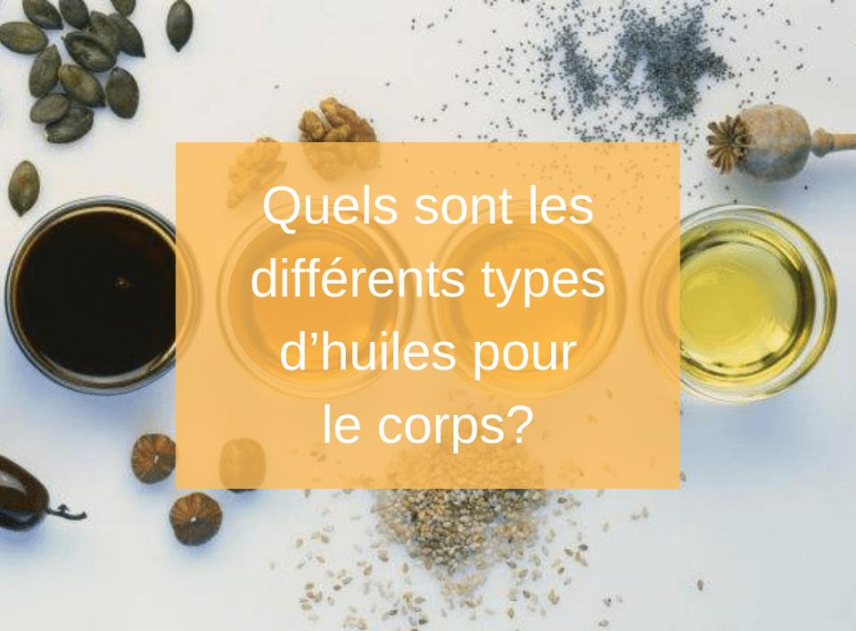 Quels sont les différents types d'huiles pour le corps?