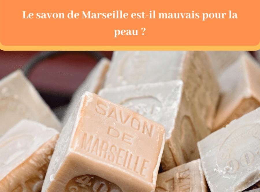 Le savon de Marseille est-il mauvais pour la peau ?