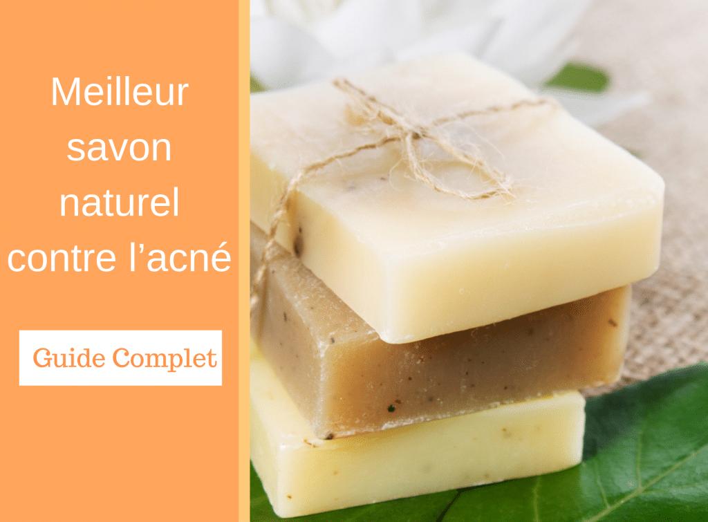 Meilleurs savons naturels contre l'acné - Guide Complet