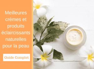 Meilleurs crèmes et produits éclaircissants naturelle pour la peau - corps - guide - Natura bon