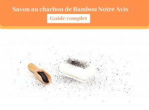 Savon au charbon de Bambou Notre Avis - savon - guide - Natura bon