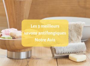 Les 3 meilleurs savons antifongiques – Notre Avis - savons - guide - natura bon