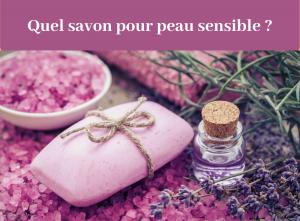 Quel savon pour peau sensible ? - guide - savon - Natura bon