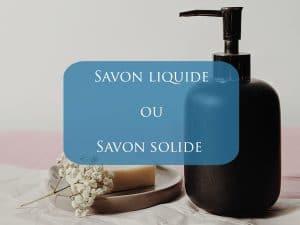 Savon liquide et savon solide