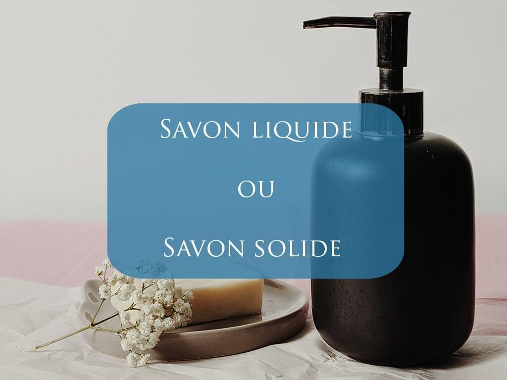 Savon liquide et savon solide : Que choisir ?