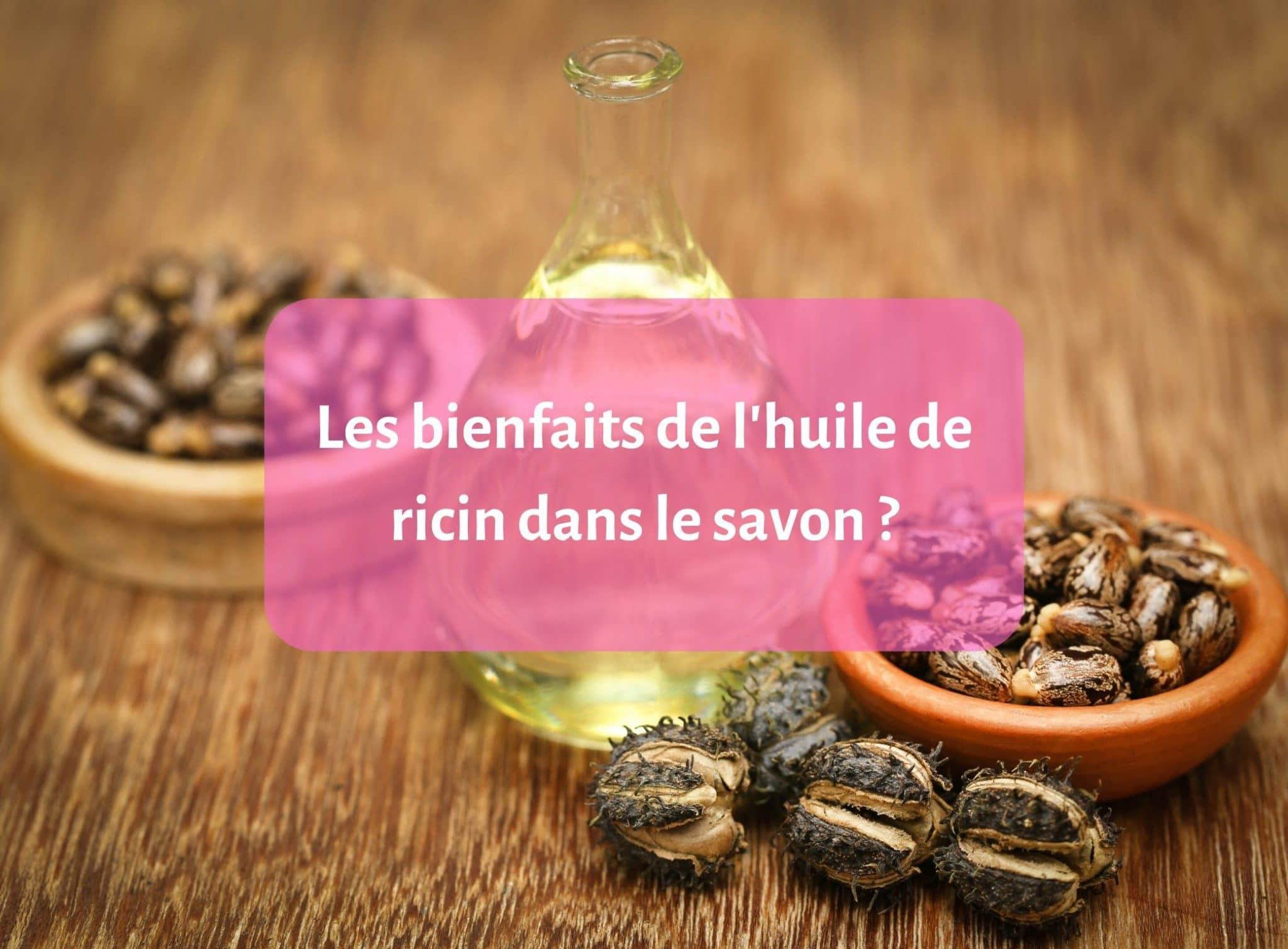 Les bienfaits de l'huile de ricin dans le savon ?