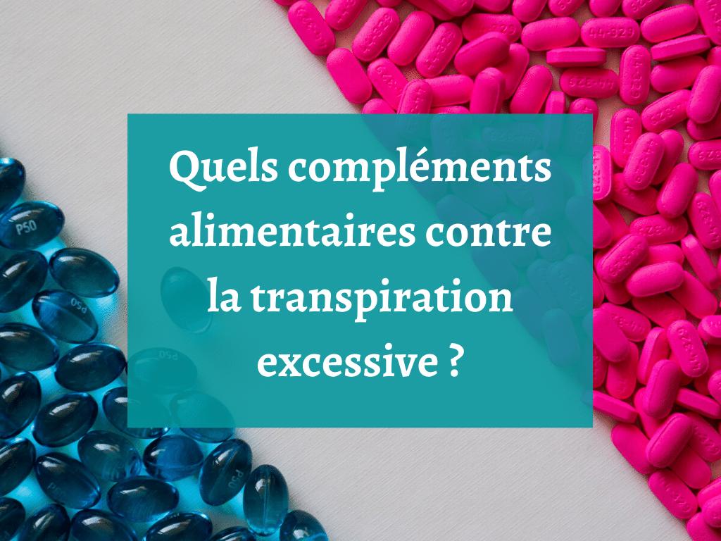 Quels compléments alimentaires contre la transpiration excessive ?