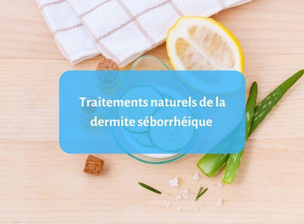 Traitements naturels de la dermite séborrhéique : Quelles sont les options ?